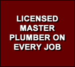 Licensed Master Plumber on Every Job